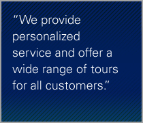 We provide personalized service and offer a wide range of tours for all customers.